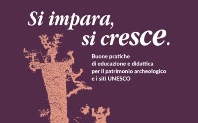 SI IMPARA, SI CRESCE. Buone pratiche di educazione e didattica per il patrimonio archeologico e i siti Unesco